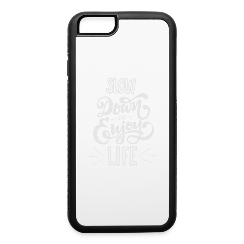 Slow down and enjoy life - iPhone 6/6s Rubber Case
