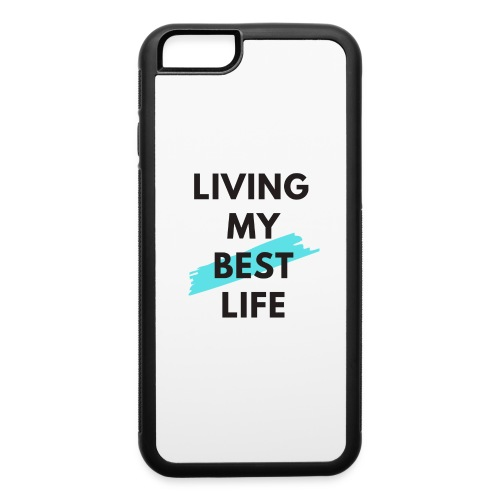 Living My Best Life - iPhone 6/6s Rubber Case
