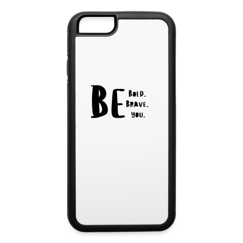 Be Bold. Be Brave. Be You. - iPhone 6/6s Rubber Case