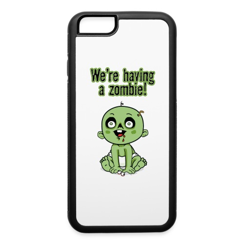 We're Having A Zombie! - iPhone 6/6s Rubber Case