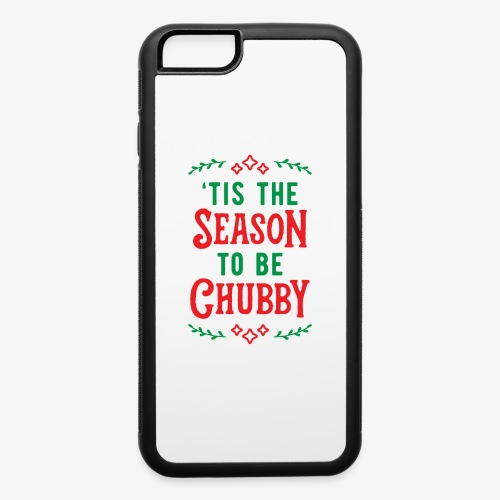 'Tis The Season To Be Chubby v2 - iPhone 6/6s Rubber Case
