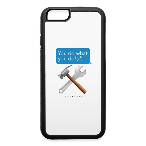 You Do What You Do - iPhone 6/6s Rubber Case