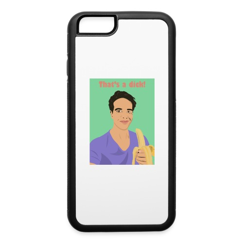 That's a dick! - iPhone 6/6s Rubber Case