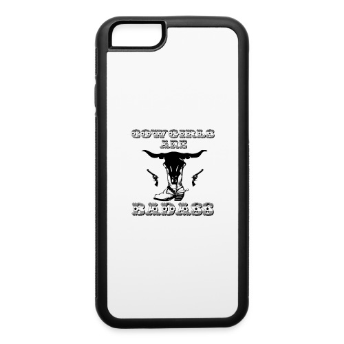 COWGIRLS ARE BADASS - iPhone 6/6s Rubber Case