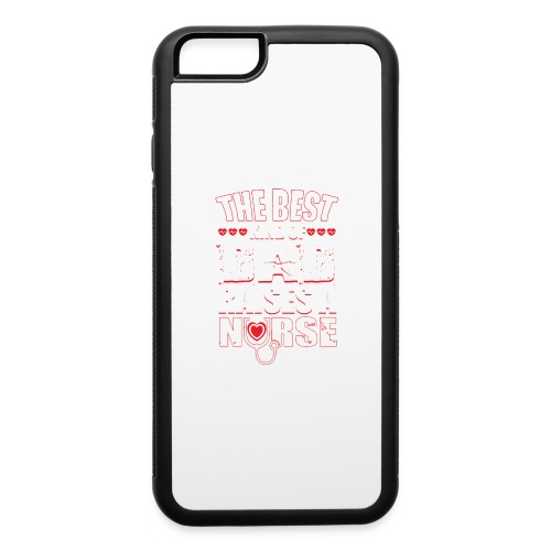 The best kind of DAD Raises A Nurse - iPhone 6/6s Rubber Case