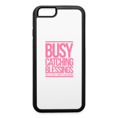 Busy Catching Blessings - iPhone 6/6s Rubber Case