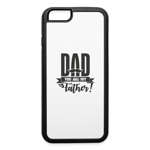 Dad You Are My Father, Happy Father's Day 2019 - iPhone 6/6s Rubber Case