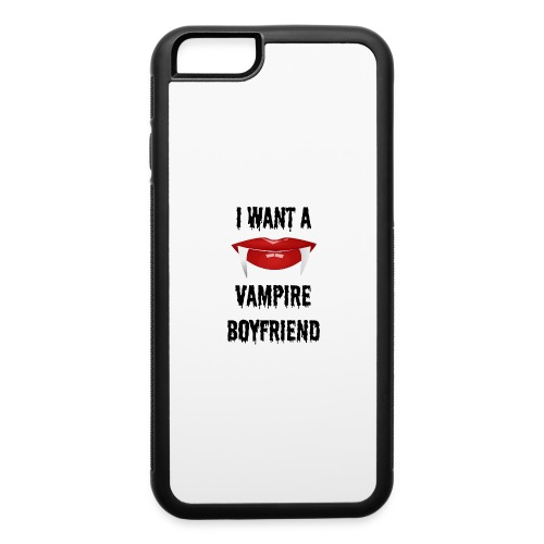 I Want a Vampire Boyfriend - iPhone 6/6s Rubber Case