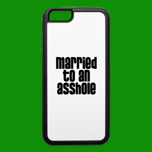 Married to an A&s*ole - iPhone 6/6s Rubber Case