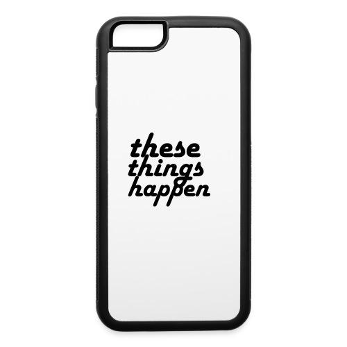 these things happen - iPhone 6/6s Rubber Case
