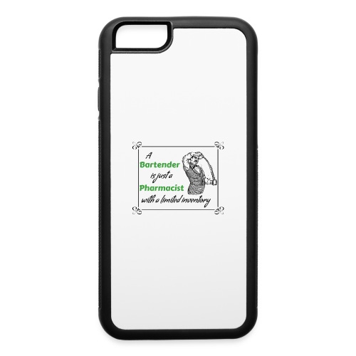 A Bartender is a Pharmacist with Limited Inventory - iPhone 6/6s Rubber Case