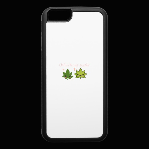 Weed Be Cute Together - iPhone 6/6s Rubber Case