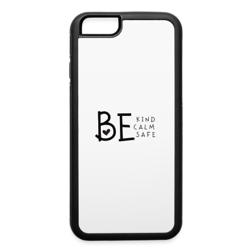 Be Kind, Be Calm, Be Safe - iPhone 6/6s Rubber Case