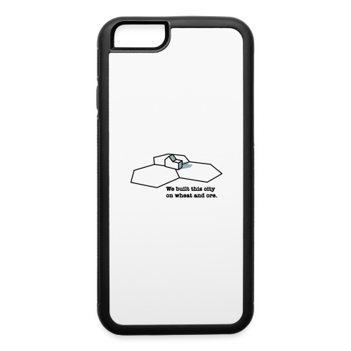 We Built This City On Wheat And Ore - iPhone 6/6s Rubber Case
