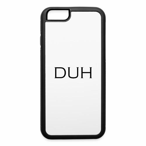 Upper Case Duh - iPhone 6/6s Rubber Case