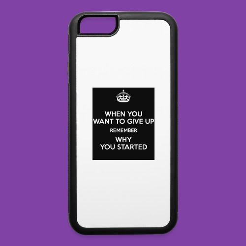 when-you-want-to-give-up-remember-why-you-started- - iPhone 6/6s Rubber Case
