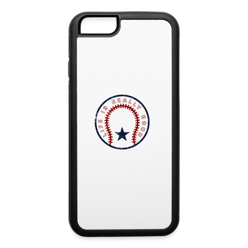 Life Is Really Good Baseball - iPhone 6/6s Rubber Case