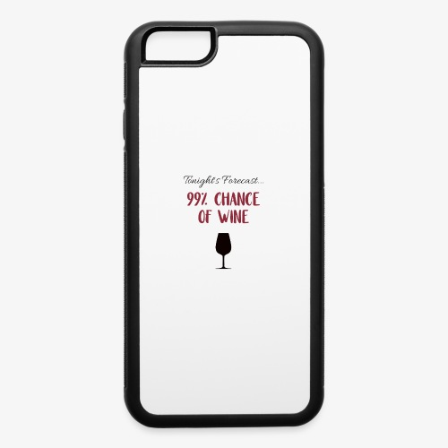 Tonight's Forecast - 99% Chance of Wine - iPhone 6/6s Rubber Case