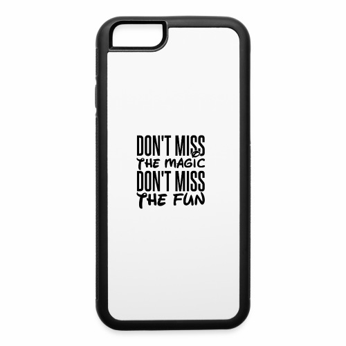 Don't Miss the Magic - iPhone 6/6s Rubber Case