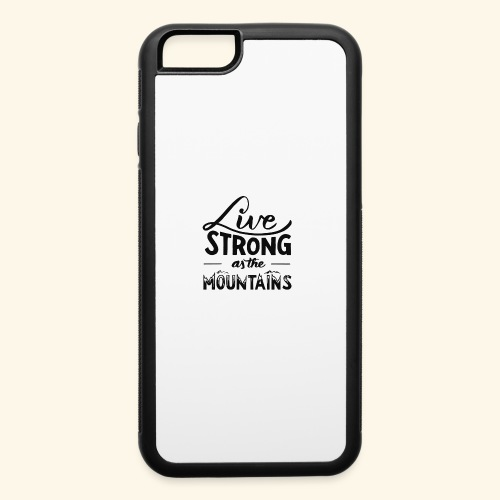 LIVE STRONG - iPhone 6/6s Rubber Case