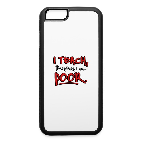 Teach therefore poor - iPhone 6/6s Rubber Case