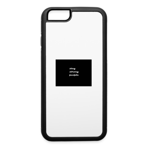 stay strong people - iPhone 6/6s Rubber Case