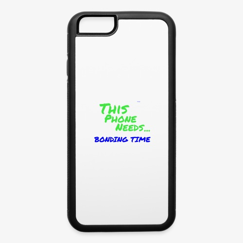 Phones need Bonding Time 2 - iPhone 6/6s Rubber Case