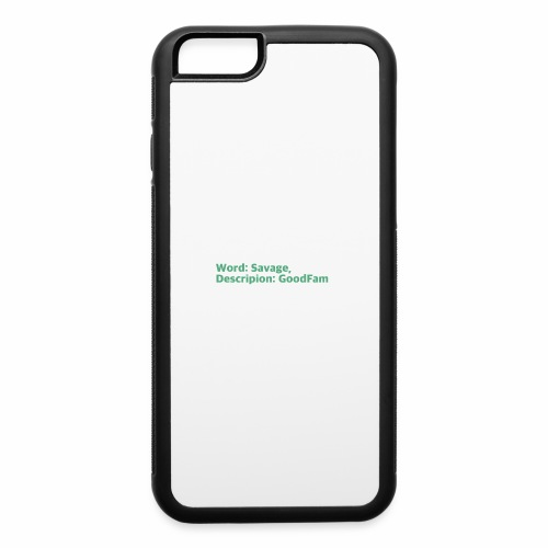 Goodfam is the meaning of savage - iPhone 6/6s Rubber Case