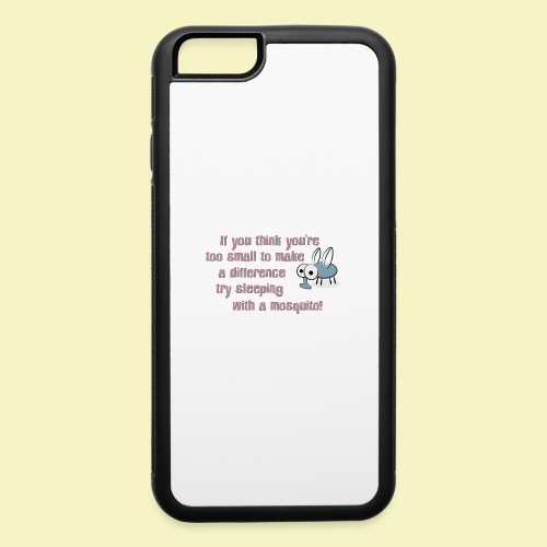 TOO SMALL TO MAKE A DIFFERENCE - iPhone 6/6s Rubber Case