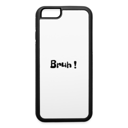 Bruh ! - iPhone 6/6s Rubber Case