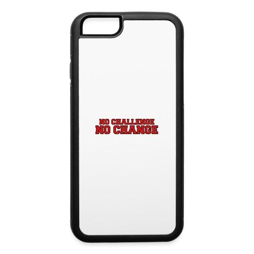 No Challenge No Change - iPhone 6/6s Rubber Case