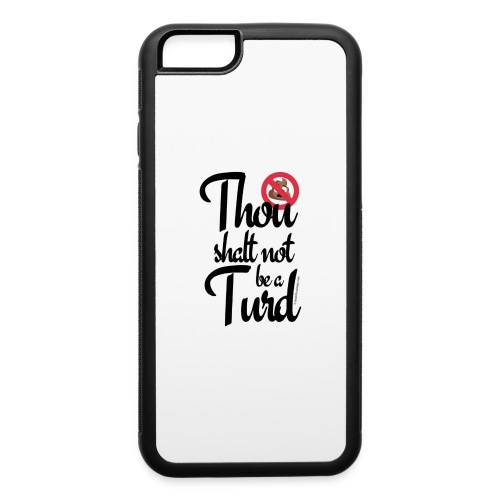 Thou Shalt Not Be a Turd - iPhone 6/6s Rubber Case