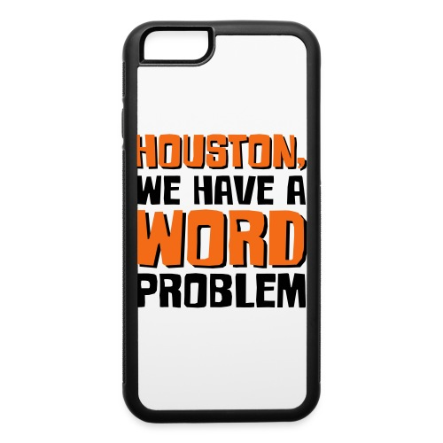 Houston Word Problem - iPhone 6/6s Rubber Case