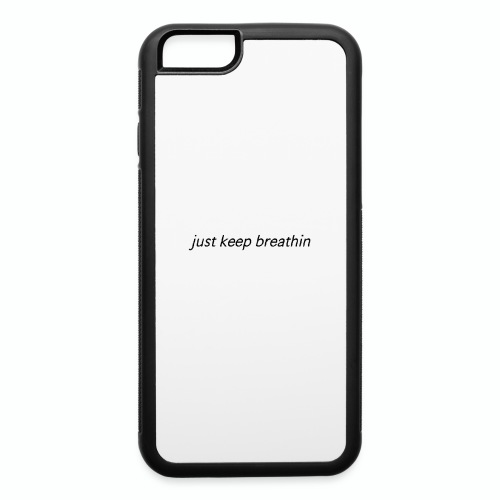 Just Keep Breathin - iPhone 6/6s Rubber Case