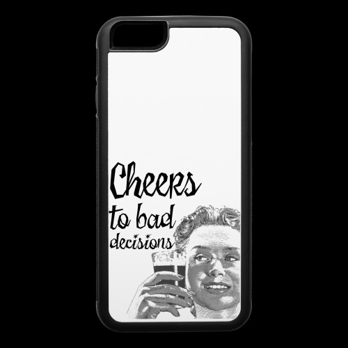 Cheers to Bad Decisions   Vintage Sarcasm - iPhone 6/6s Rubber Case