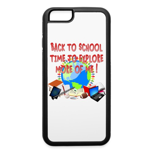 BACK TO SCHOOL, TIME TO EXPLORE MORE OF ME ! - iPhone 6/6s Rubber Case