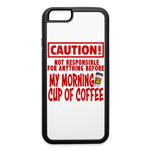 Not responsible for anything before my COFFEE - iPhone 6/6s Rubber Case