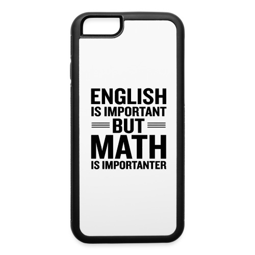 English Is Important But Math Is Importanter merch - iPhone 6/6s Rubber Case