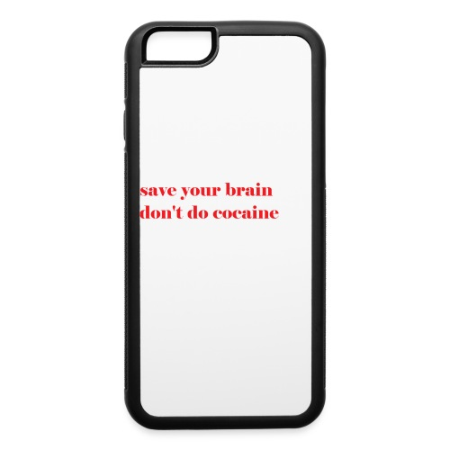 save your brain don't do cocaine - iPhone 6/6s Rubber Case