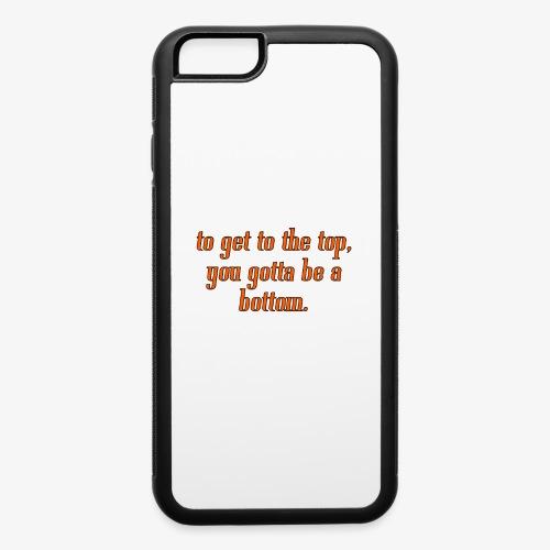 gotta be a bottom - iPhone 6/6s Rubber Case