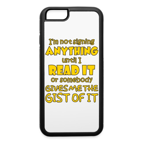 Not Signing Anything - iPhone 6/6s Rubber Case
