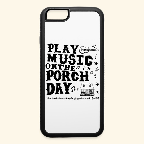 PLAY MUSIC ON THE PORCH DAY - iPhone 6/6s Rubber Case