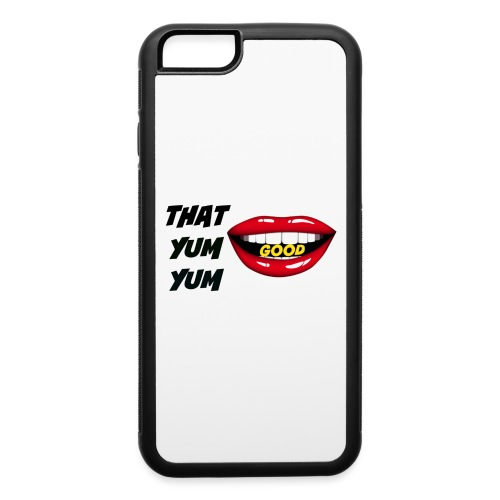 That Yum Yum Good - iPhone 6/6s Rubber Case