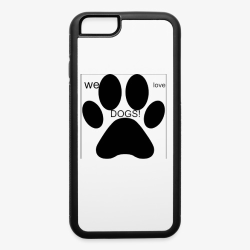 WE LOVE DOGS!!!!!!! - iPhone 6/6s Rubber Case