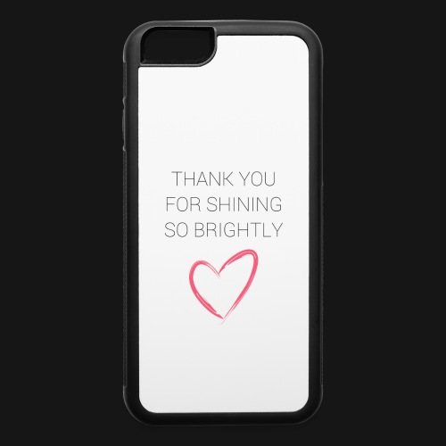 Thank you for shining! - iPhone 6/6s Rubber Case