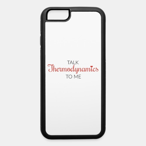 Talk Thermodynamics To Me - iPhone 6/6s Rubber Case