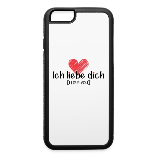 Ich liebe dich [German] - I LOVE YOU - iPhone 6/6s Rubber Case