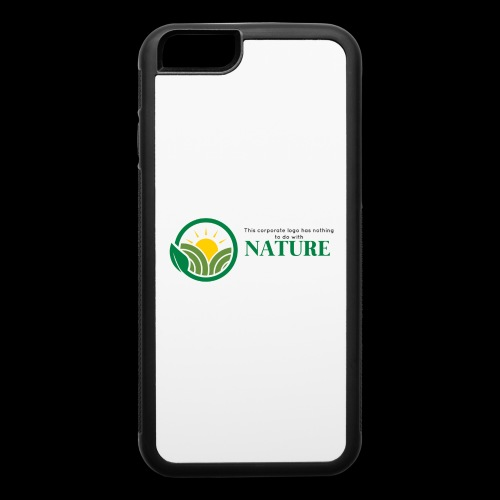 What is the NATURE of NATURE? It's MANUFACTURED! - iPhone 6/6s Rubber Case