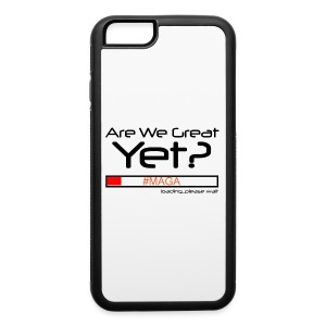 Are We Great Yet? - iPhone 6/6s Rubber Case