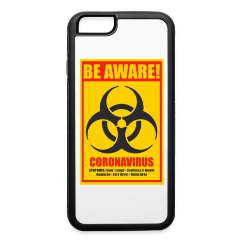 Be aware! Coronavirus biohazard warning sign - iPhone 6/6s Rubber Case